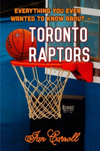 Everything You Ever Wanted to Know About Toronto Raptors