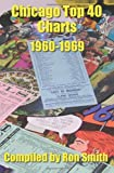 Chicago Top 40 Charts 1960-1969, , 0595196144
