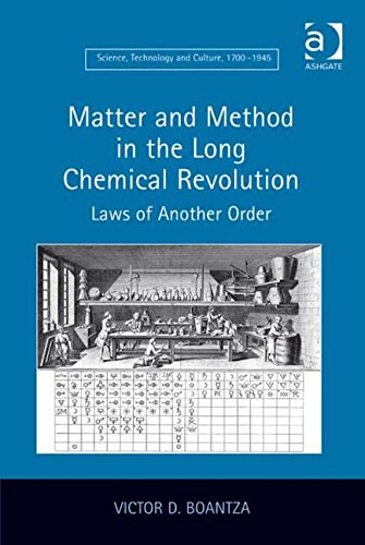 Matter and Method in the Long Chemical Revolution: Laws of Another Order (Science, Technology and Culture, 1700-1945)