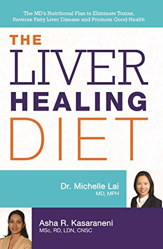 The Liver Healing Diet: The MD's Nutritional Plan to Eliminate Toxins, Reverse Fatty Liver Disease and Promote Good ()