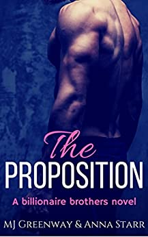 The Proposition (A Billionaire Brothers Novel Book 1) by [Greenway, MJ, Starr, Anna]