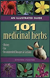 An Illustrated Guide to 101 Medicinal Herbs: Their History, Use, Recommended Dosages, and Cautions