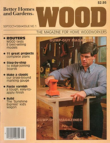 BH&G Wood The Magazine For Home Woodworkers FIRST ISSUE September October 1984 ROUTERS: WOOD TESTS 8 BEST-SELLING MODELS 11 Great Projects Complete Plans MAKE A CLASSIC OUR BRASS-BOUND MARKING GAUGE