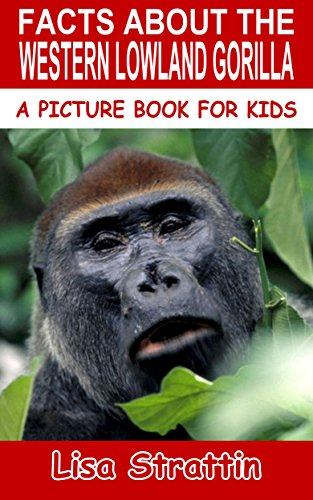 - Facts About The Western Lowland Gorilla (A Picture Book For Kids 58)