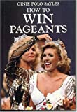 How to Win Pageants, Ginie P. Sayles, 1556221126