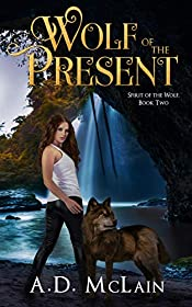 Wolf Of The Present: Family Found - A Werewolf Romance (Spirit Of The Wolf Book 2)
