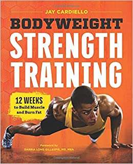 Bodyweight Strength Training: 12 Weeks to Build Muscle and