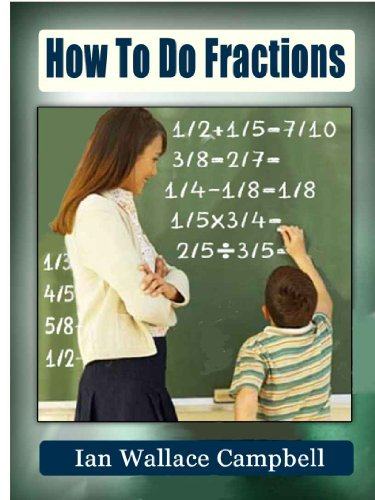 How To Do Fractions: Everyone can learn how to do fractions with this book's simple, visual method.