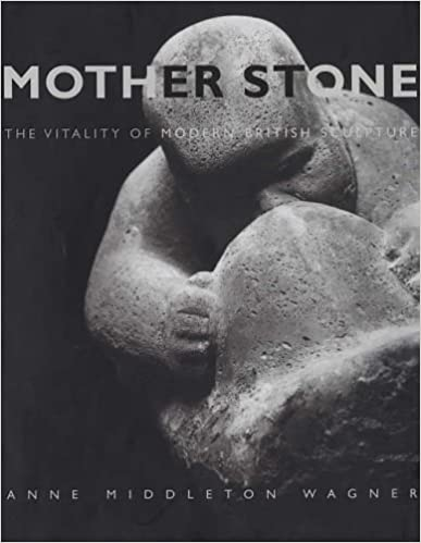 Mother Stone: The Vitality of Modern British Sculpture (Paul Mellon Centre for Studies in British Art) (The Paul Mellon Centre for Studies in British Art)