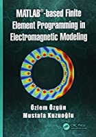 MATLAB-based Finite Element Programming in Electromagnetic Modeling Front Cover