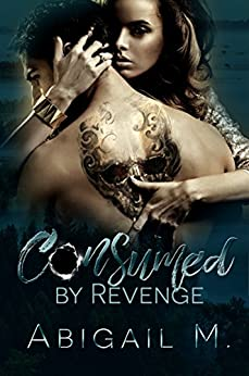 Consumed: by Revenge by [M, Abigail]