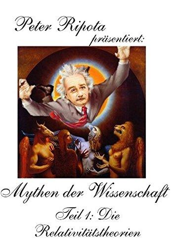 Mythen der Wissenschaft 1: Die Relativitätstheorien: Einsteins einmalige Einsichten