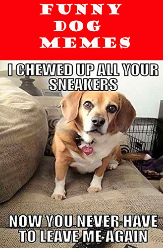 Memes: Funny Dog Memes 2017: (Dog Picture Books, Picture Books Of Animals, Funny Memes Better Than Harry Potter and Minecraft LOL) (Funny Dog Pictures)