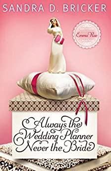 Always the Wedding Planner, Never the Bride: Another Emma Rae Creation by [Bricker, Sandra D.]