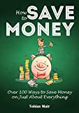 How to Save Money: Over 100 Ways to Save Money on Just About...