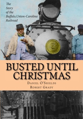 Busted Until Christmas: The Story of the Buffalo, Union-Carolina Railroad and it's People pdf