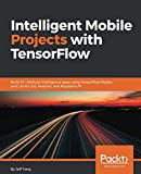 Books : Intelligent Mobile Projects with TensorFlow: Build 10+ Artificial Intelligence apps using TensorFlow Mobile and Lite for iOS, Android, and Raspberry Pi