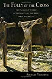 img - for The Folly of the Cross: The Passion of Christ in Theology and the Arts in Early Modernity book / textbook / text book