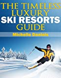 The Timeless Luxury Ski Resorts Guide