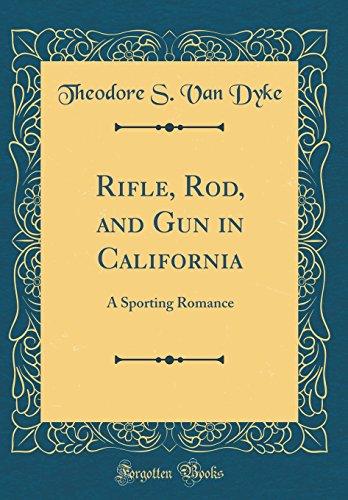 (Rifle, Rod, and Gun in California: A Sporting Romance (Classic Reprint))