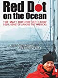 Red Dot on the Ocean: The Matt Rutherford Story