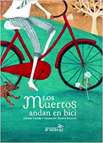 Los muertos andan en bici / The Dead Ride A Bike (Spanish Edition