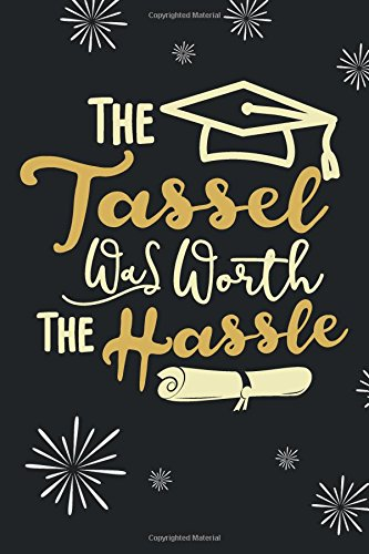 The Tassle Was Worth The Hassle: Graduation Journal, Funny Graduation Gift for High School or College Students PDF