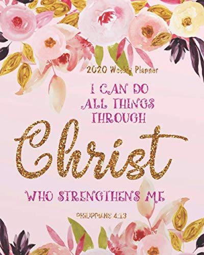 I Can Do All Things Through Christ Who Strengthens Me.  2020 Weekly Planner   Floral Cover Bible Quotes  2020 Daily Weekly Monthly Planner ... Weekly Planner 2020 Planner Series Band 6