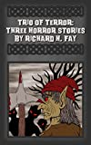 img - for Trio of Terror: Three Horror Stories by Richard H. Fay book / textbook / text book