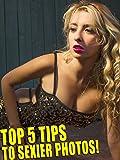 Top 5 Tips to Sexier Photos