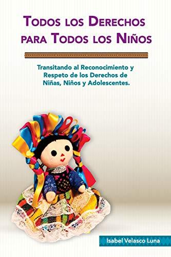 Todos los Derechos para Todos los Niños Transitando al reconocimiento y respeto de los derechos de niñas, niños y adolescentes.  [Luna, Isabel Velasco] (Tapa Blanda)