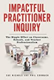 img - for Impactful Practitioner Inquiry: The Ripple Effect on Classrooms, Schools, and Teacher Professionalism (Practitioner Inquiry Series) book / textbook / text book