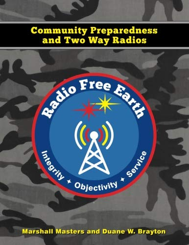 Radio Free Earth: Community Preparedness and Two Way Radios by CreateSpace Independent Publishing Platform