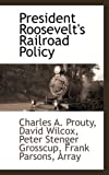 President Roosevelt's Railroad Policy, David Wilcox A. Prouty, 1110811098