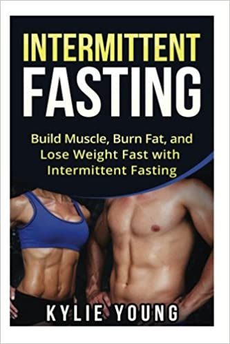 Intermittent Fasting Build Muscle Burn Fat And Lose Weight Fast