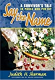 img - for By Judith H. Sherman - Say the Name: A Survivor's Tale in Prose and Poetry book / textbook / text book