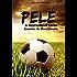 Pelé: A Biography of Edson Arantes do Nascimento