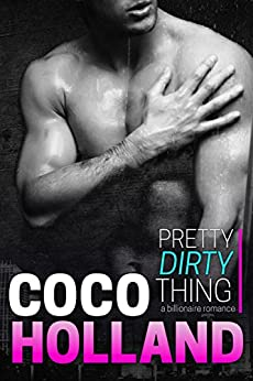 Pretty Dirty Thing: A Billionaire Romance by [Holland, Coco]