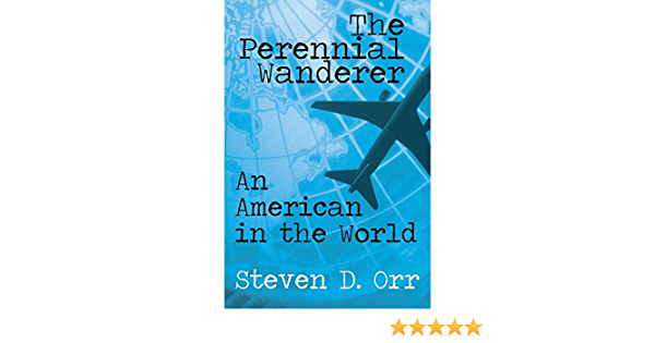 The Perennial Wanderer An American In The World By Steven D Orr