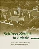 Schloss Zerbst in Anhalt : Geschichte und Beschreibung Einer Vernichteten Residenz, Herrmann, Dirk and Landesamt fur Denkmalpflege Sachsen-Anhalt, Landesamt, 3795417767