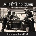 Das besetzte Deutschland (Reihe Allgemeinbildung) Hörbuch von Wolfgang Benz Gesprochen von: Marina Köhler, Michael Schwarzmaier