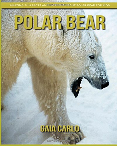 Read Online Polar bear: Amazing Fun Facts and Pictures about Polar bear for Kids PDF