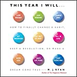 This Year I Will: How to Finally Change a Habit, Keep a Resolution, or Make a Dream Come True | M. J. Ryan