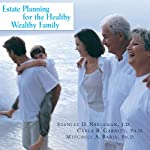 Estate Planning for the Healthy, Wealthy Family: How to Promote Family Harmony, Affirm Your Values, and Protect Your Assets | Stanley D. Neeleman,Carla B. Garrity,Mitchell A. Baris