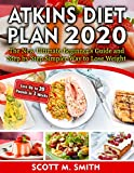 Atkins Diet Plan 2020: The New Ultimate Beginner s Guide and Step by Step Simpler Way to Lose Weight (Lose Up to 20 Pounds in 3 Weeks)