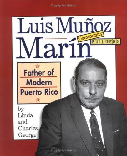 Luis Munoz Marin: Father of Modern Puerto Rico (Community Builders)