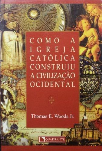 Como A Igreja Catolica Construiu A Civilizacao Ocidental