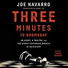 Three Minutes to Doomsday: An Agent, a Traitor, and the Worst Espionage Breach in U.S. History Audiobook by Joe Navarro Narrated by George Newbern
