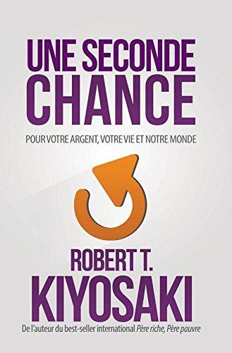 Une seconde chance Broché – 17 novembre 2016 Robert t Kiyosaki Un monde different 2892259185 Recherche d'emploi