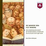 De waarde van het woord: Een hoorcollege over de Nederlandse literatuur en cultuur in de 19e eeuw | Marita Mathijsen
